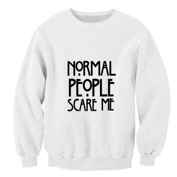 Normal People Scare Me sweater White Sweatshirt Crewneck Men or Women for Unisex Size with variant colour