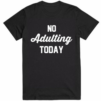 no adulting today t-shirt