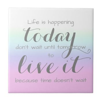 Women's Inspirational Live Today Time Doesn't Wait Ceramic Tile