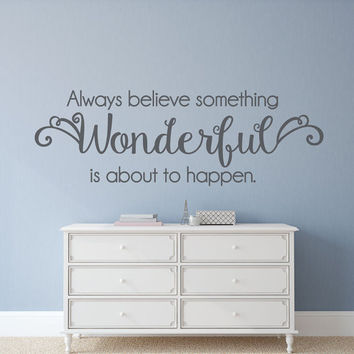 Always believe something wonderful is about to happen - Inspirational Wall Decals - Wall Decals for Living Room - Wall Decals - Wall Decor