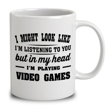 I Might Look Like I'm Listening To You, But In My Head I'm Playing Video Games