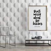 JENNIFER LAWRENCE, BITCHES,Inspirational Quote,Jennifer Quote,Typography Print,Chic Poster,Fashionista,Wall Art,Printable Quote,Digital Art