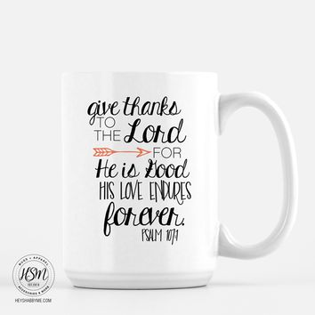 Give Thanks to The Lord For He is Good, His Love Endures Forever - Thanksgiving Mug