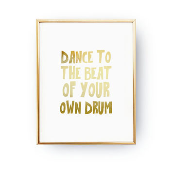 Dance To The Beat Of Your Own Drum, Dance Quote, Inspire Print, Real Gold Foil, Dance Print, Fitness Sign, Typography Print, Home Decor