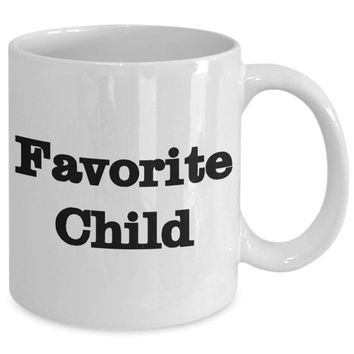 Favorite Child. | Mothers Day Mug | Mother's Day Gift | Gift from Son Or Daughter | Funny Gift For Mom | Mug for Mom | Gift for Mom