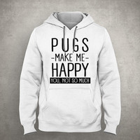 Pugs make me happy. You, not so much - For pug owner - Gray/White Unisex Hoodie - HOODIE-003