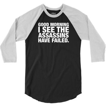 Good Morning. I See The Assassins Have Failed 3/4 Sleeve Shirt