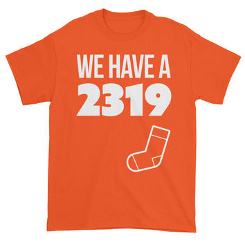 We Have A 2319 - Custom Funny Tshirt