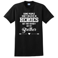 Some people don't believe in heroes but they haven't met my brother T Shirt