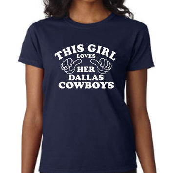 This Girl Loves Her COWBOYS T Shirt Great Sports Fan Graphic Tee Ladies & Unisex Styles Great DALLAS Football Graphic T Shirt