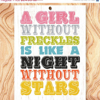 ON SALE Inspirational Quote Art Print -11X14 - No. Q0065 - A girl without freckles is like a night without stars