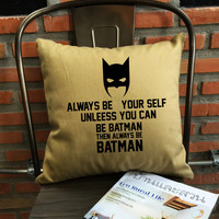 SALE !! Batman Pillow Cover, Always Be Yourself Unless You Can Be Batman Then Always Be Batman, cotton canvas  Pillow Cover, Gift Boyfriend