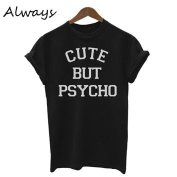 CUTE BUT PSYCHO Letters Print Summer t Shirt Women Girl Cotton Casual Shirt  White Black Top Tees Size S- XL