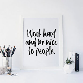Work Hard and Be Nice to People, Typography Print, Inspirational Quote, Wall Decor, Black and White Art, Office Decor, Dorm Decor, PRINTABLE