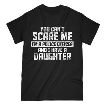 You Can't Scare Me Police Officer Funny Gift Mens Tee S Sleeve T-Shirt