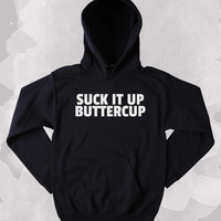 Funny Suck It Up Buttercup Sweatshirt Work Out Yoga Clothing Running Gym Tumblr Hoodie