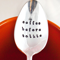 Coffee Before Talkie. Stamped Coffee Spoon by samirahcollections