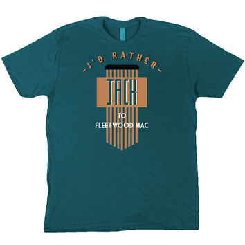 I'd Rather Jack To Fleetwood Mac Deep Teal T-Shirt Inspired by my love of Fleetwood Mac & Chicago House music (not The Reynold Girls)