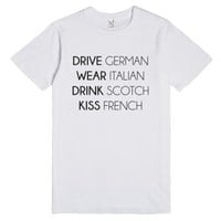 Drive German Wear Italian Drink Scotch Kiss French-White T-Shirt