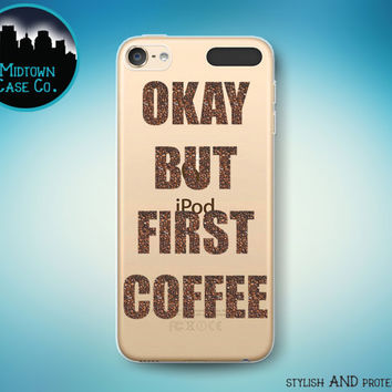 Okay But First Coffee Quote Coffee Beans Funny Caffeine Priorities Clear Transparent Rubber Case for iPod Touch 6th or 5th Gen