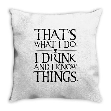 that what i do i drink and i know things Throw Pillow