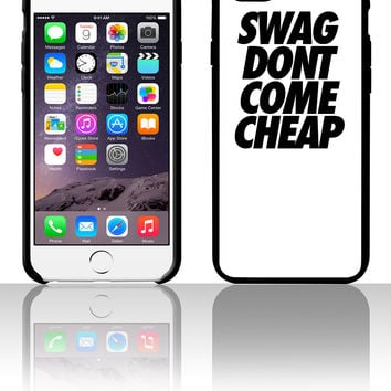 Swag Dont Come Cheap 5 5s 6 6plus phone cases