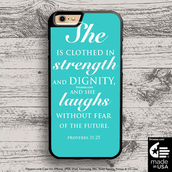 Bible Verse Proverbs 31 25 case for iphone 5s 6s case, samsung, ipod, HTC, Xperia, Nexus, LG, iPad Cases