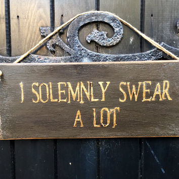 Funny Sign. I Solemnly Swear Alot. Harry Potter inspired.