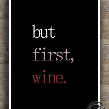 Inspirational Quotes, But First Wine, inspiring quotes, typography, poem, poster, wall art, home decor, wall decor, 8x10, 11x14,13x19,16x20