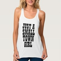 JUST A SMALL TOWN GIRL T-shirts
