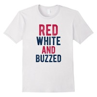Red White And Buzzed - Funny 4th Of July T-Shirt