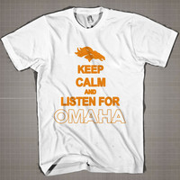 KEEP CALM and Listen For OMAHA  Mens and Women T-Shirt Available Color Black And White