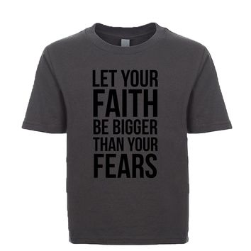 Let Your Faith Be Bigger Than Your Fears  Unisex Kid's Tee