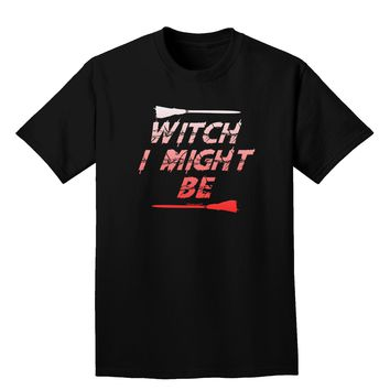Witch I Might Be Adult Dark T-Shirt by TooLoud