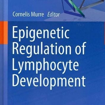 Epigenetic Regulation of Lymphocyte Development (Current Topics In Microbiology and Immunology): Epigenetic Regulation of Lymphocyte Development