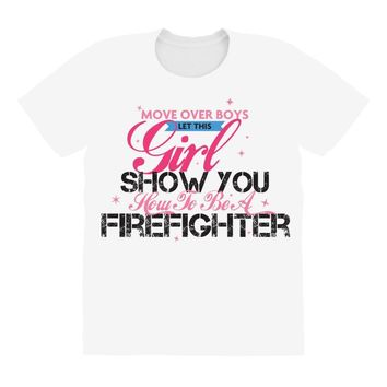 Move Over Boys Let This Girl Show You How To Be A Firefighter All Over Women's T-shirt