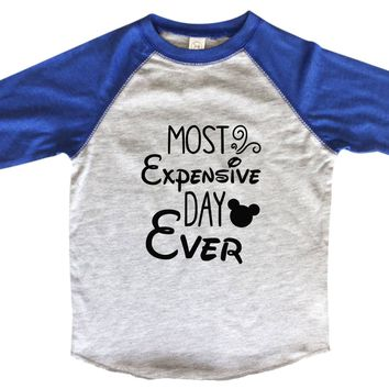 Most Expensive Day Ever BOYS OR GIRLS BASEBALL 3/4 SLEEVE RAGLAN - VERY SOFT TRENDY SHIRT B969