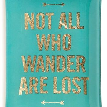 Fringe Studio 'Not All Who Wander Are Lost' Glass Trinket Tray