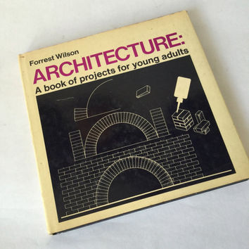Architecture Project Book, Architecture Projects for Young Adults and Teens, Written and Illustrated by Forrest Wilson, 1960s Architecture