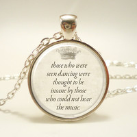 Inspirational Nietzsche Quote Necklace, Those Who Were Seen Dancing (0868S1IN)