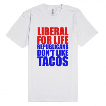 Liberal For Life Republicans Don't Like Tacos Funny Politics Tee Shirt