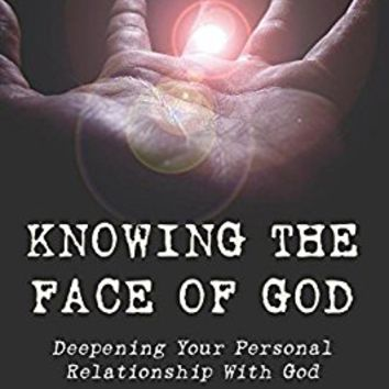 Knowing the Face of God, Revised Edition: Deepening Your Personal Relationship with God