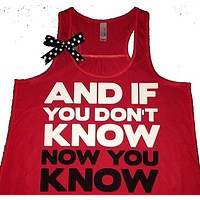 And If You Don't Know Now You Know- Ruffles with Love - Racerback Tank - Womens Fitness - Workout Clothing - Workout Shirts with Sayings