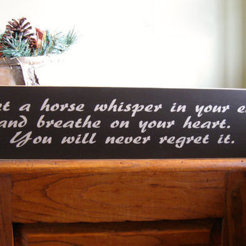 Let a horse whisper in your ear and breathe on your heart custom wood sign