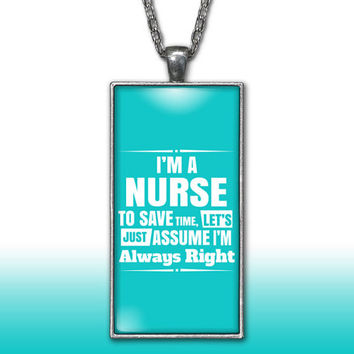 Nurse Pendant Charm Necklace I'm A Nurse Assume I'm right Cute Funny LPN RN Gift Custom Charm Necklace Silver Plated Jewelry