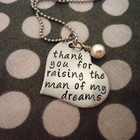 Thank You For Raising The Man Of My Dreams Necklace - Hand Stamped Stainless Steel