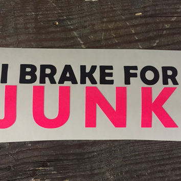 I Brake For Junk Decal