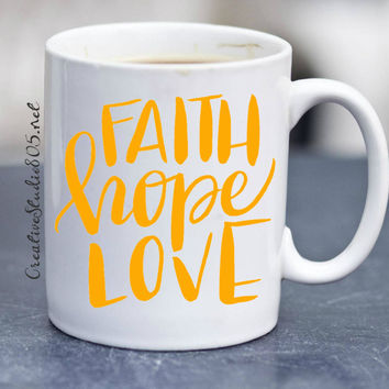 faith hope love - coffee mug - cute coffee cup - girly coffee mug - inspiring coffee mug - unique coffee mug - funny mug
