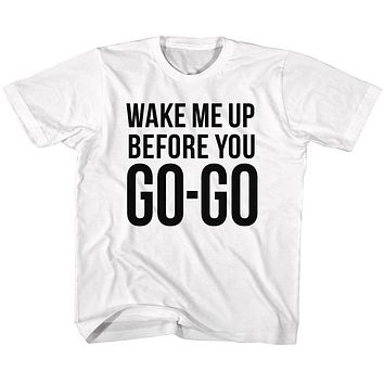 Wham Toddler T-Shirt Wake Me Up Before You Go-Go White Tee