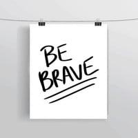 Hand lettered Be Brave printable typography posters, home decor, prints and posters, INSTANT DOWNLOAD, printable home decor
